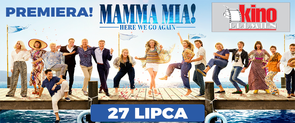PREMIERA ! Mamma Mia: Here We Go Again! 27 Lipca